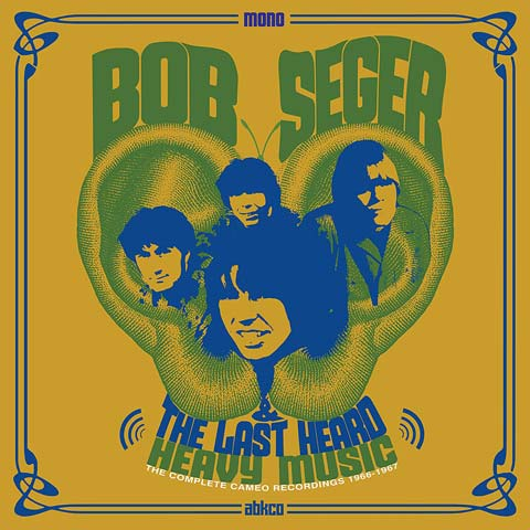 Bob Seger & The Last Heard / Heavy Music: The Complete Cameo Recordings 1966-1967