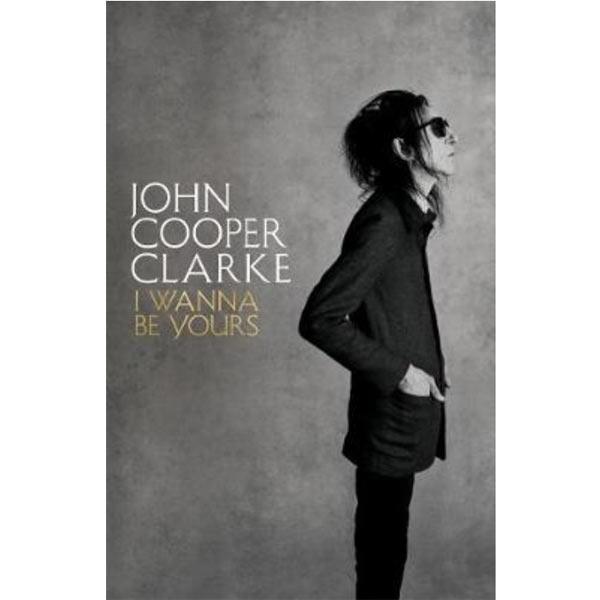 John Cooper Clarke / I Wanna Be Yours signed memoir