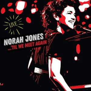 Norah Jones / ...'Til We Meet Again live album